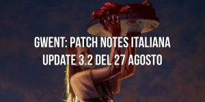 Patch Notes italiana update 3.2 Gwent