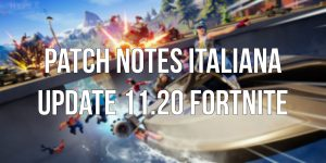 patch notes update aggiornamento 11.20 fortnite br battaglia reale creativa salva il mondo