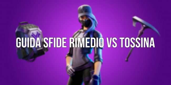 guida sfide rimedio vs tossina fortnite