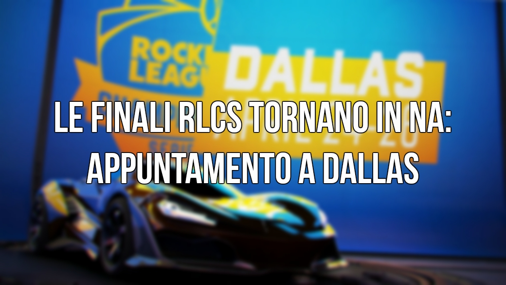 rlcs rocket league finali lan dallas texas